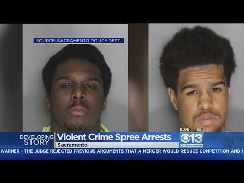 2 Arrested For Violent Crime Spree In Sacramento Area