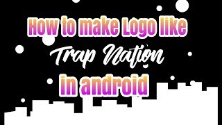 How to make Logo like Trap Nation on android(Picsay)