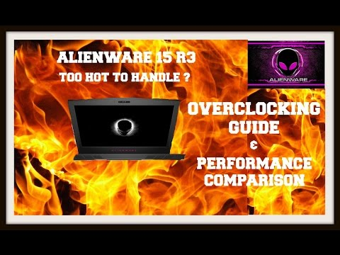 NEW ALIENWARE 15 R3 TOO HOT - HOW TO LOWER TEMPS & OVERCLOCK