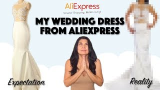 MY ALIEXPRESS WEDDING DRESS FROM CHINA | Expectations vs Reality