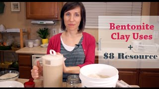 Bentonite Clay Uses & $8 Resource
