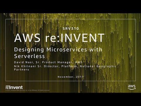 AWS re:Invent 2017: [REPEAT] Designing Microservices with Serverless (SRV310-R)