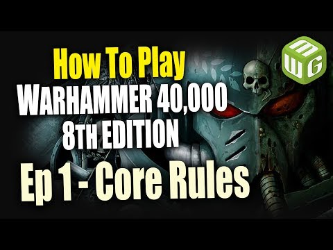 Core Rules - How to Play Warhammer 40k 8th Edition Ep 1