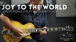 Joy To The World - Jeremy Riddle - Electric guitar cover & Fractal Axe-FX III Preset