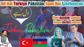 Dil Hai Turkey Pakistan Jaan Hai Azerbaijan Special friendship song TR AZPK Pakistani Reaction