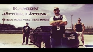Kamion - Jöttünk, Láttunk... feat. D.Nero | OFFICIAL MUSIC VIDEO |