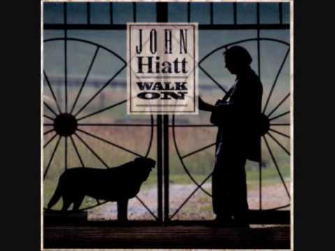 "John Hiatt  "" walk on"""
