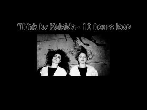 Kaleida - Think (10 hours loop)
