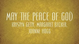 May the Peace of God - Kristyn Getty, Margaret Becker, Joanne Hogg
