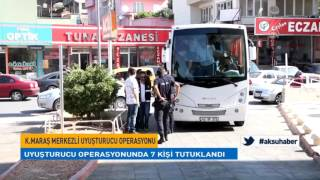Kahramanmaraş'ta Uyuşturucu Operasyonu: 7 Tutuklama