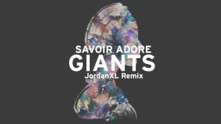 Savoir Adore - Giants (JordanXL Remix) [Audio]