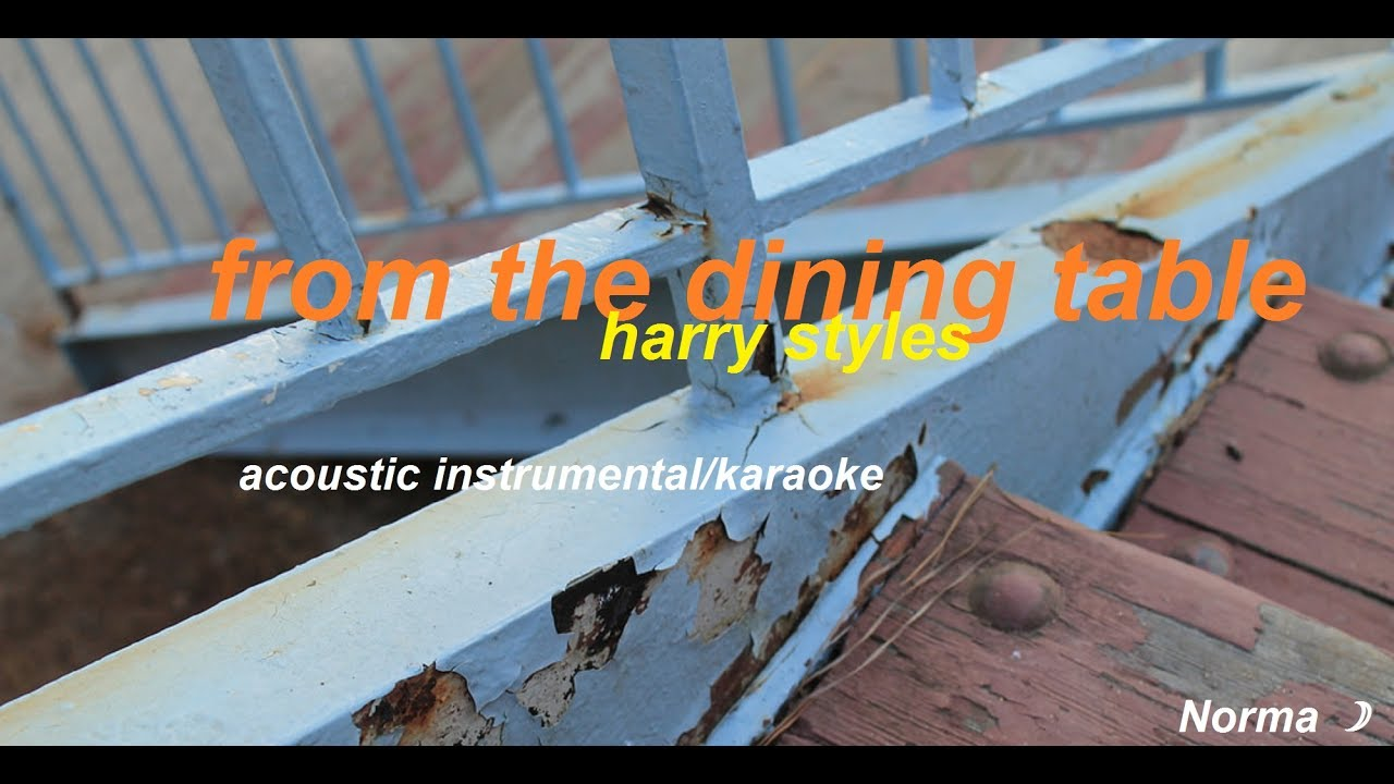 from the dining table harry styles acoustic instrumental\/karaoke w\/ lyrics  YouTube