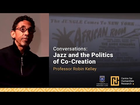 Conversations: Jazz and the Politics of Co-Creation with Professor Robin Kelley