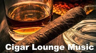 Cigar Lounge and Cigar Louge Music: Best of Cigar Lounge Music Playlist