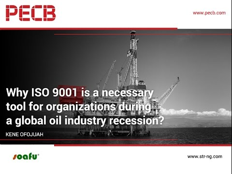 Why ISO 9001 is a Necessary Tool for Organizations during a Global Oil Industry Recession?