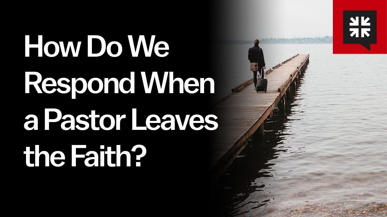 How Do We Respond When a Pastor Leaves the Faith? // Ask Pastor John