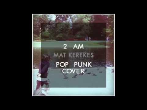 Mat Kerekes - 2am (pop punk cover)