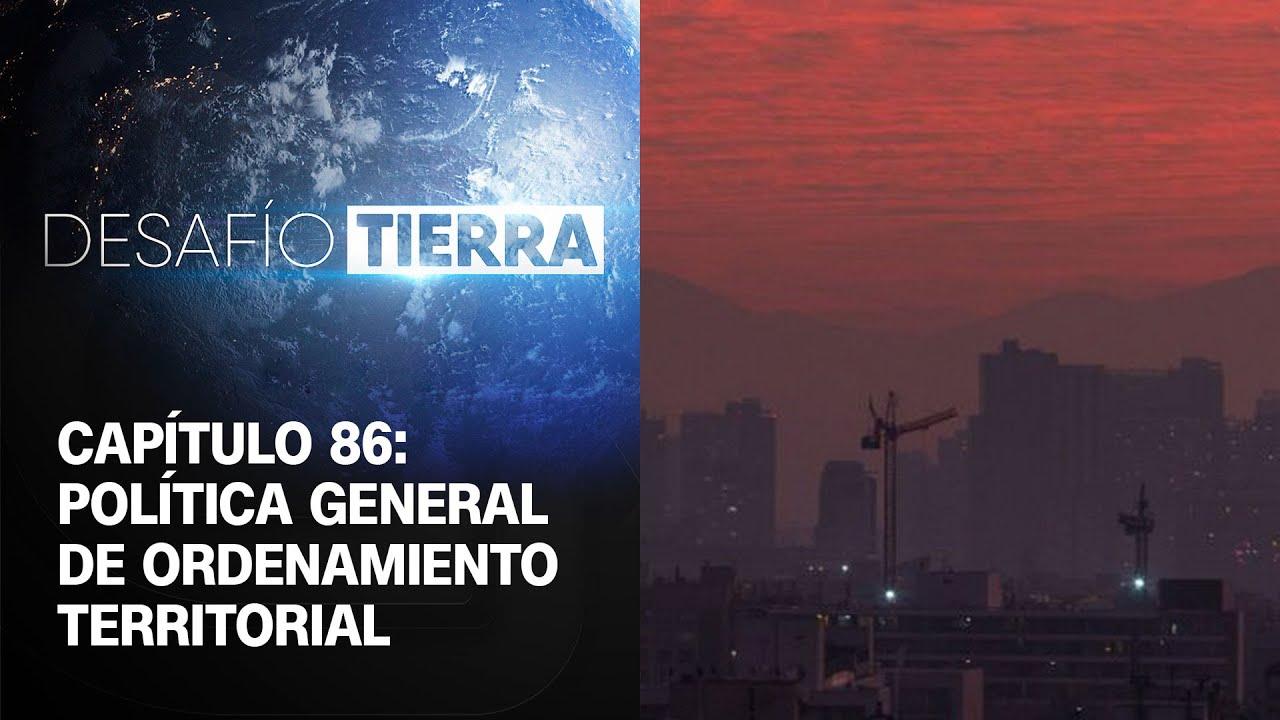 Desafío Tierra   Capítulo 86: ¿Qué es la Política General de Ordenamiento Territorial?