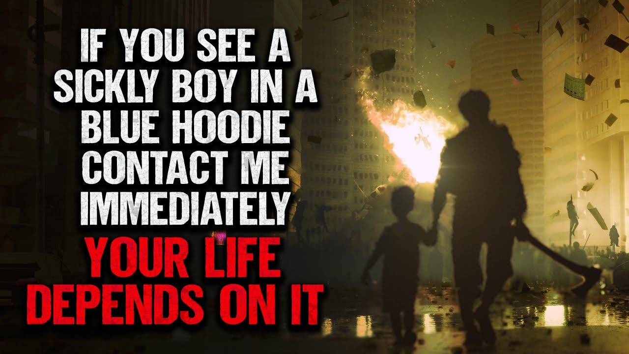 """""""If You See A Sickly Boy In A Blue Hoodie, Contact Me Immediately""""   Creepypasta   Scary Story"""
