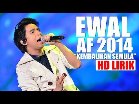 Ewal AF2014 - Kembalikan Semula (HD Lirik)
