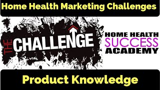 Marketing Challenges: Product Knowledge (Home Health Marketing & Home Care Marketing)