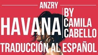 Havana by Camila Cabello ft. Young Thug | Traduccion al español | Anzry