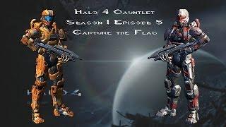 Halo 4 Gauntlet Season 1 Episode 5 - Capture the Flag