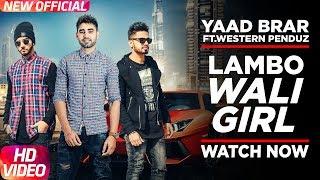 Latest Punjabi Song 2017 | Lambo Wali Girl | Full Song | Yaad Brar Feat Western Penduz | Veet Baljit