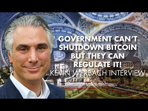 Government CAN'T Shutdown Bitcoin But The CAN Regulate It! Kevin Werbach Interview