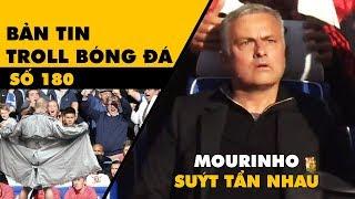 Bản tin Troll Bóng Đá số 180: Chelsea – M.U hòa kịch tính còn Mourinho suýt nữa tẩn nhau
