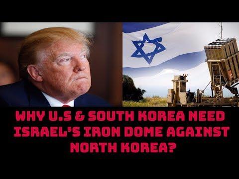 WHY U.S \u0026 SOUTH KOREA NEED ISRAEL'S IRON DOME AGAINST NORTH KOREA?