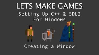 sDL2/C Tutorial. Setting Up SDL & Creating Your First Window Visual Studio 2017