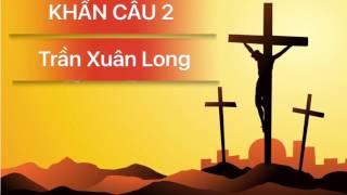 Bài hát: KHẨN CẦU 2 - Trần Xuân Long