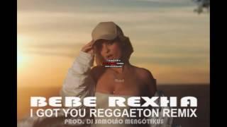 Bebe Rexha I Got You Reggaeton Remix 2017