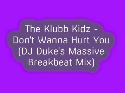 The Klubb Kidz - Don't Want To Hurt You (DJ Duke's Massive Breakbeat Mix)