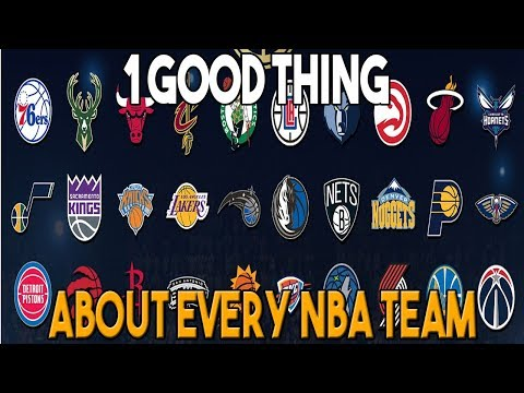 ONE GOOD THING ABOUT EVERY NBA TEAM