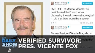 Verified Survivor - Pres. Vicente Fox | The Daily Show