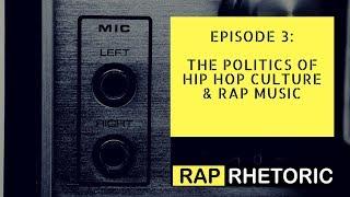 Episode 3: The Politics of Hip Hop Culture & Rap Culture | The Rap Rhetoric