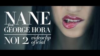 Repeat youtube video Nane feat. George Hora - NOI 2 [Videoclip Oficial]