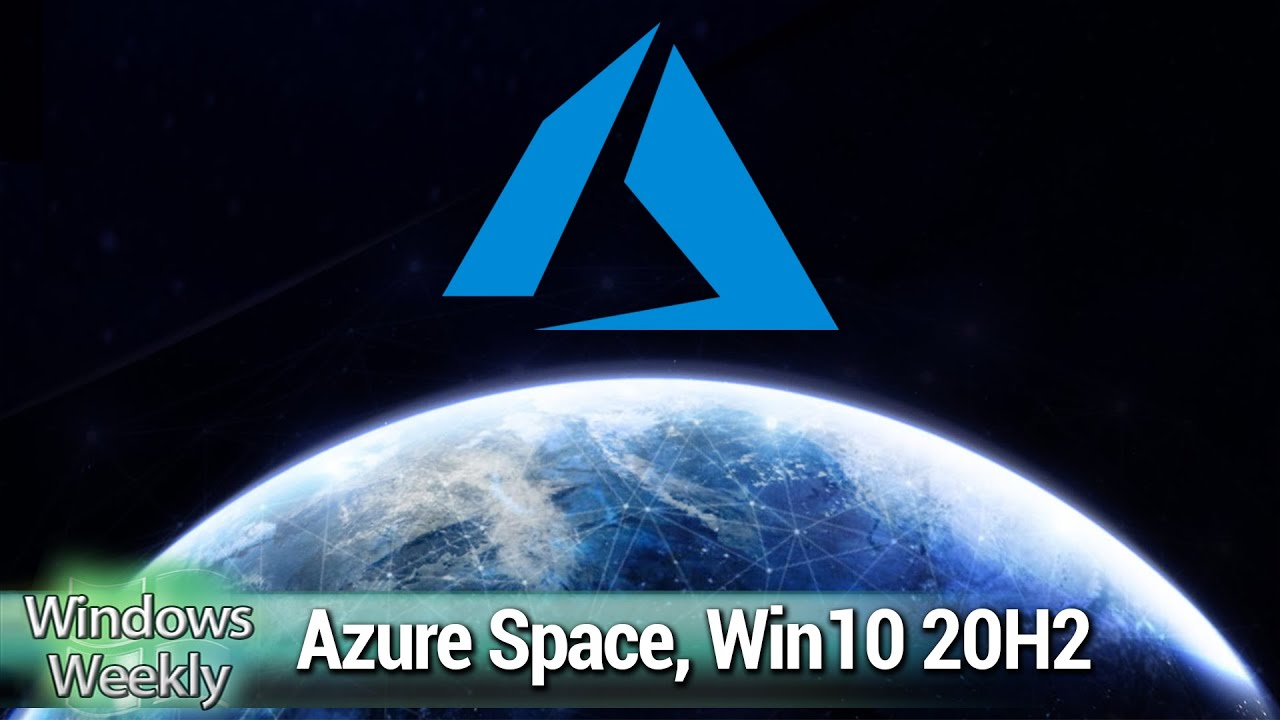 Azure in SPAAACE! - It's Windows 10 20H2 time! Also, Edge on Linux