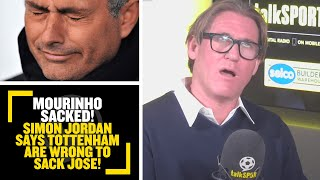MOURINHO SACKED! Simon Jordan says Tottenham are wrong to sack Jose Mourinho