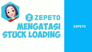 Gambar cover Cara Mengatasi Zepeto Stuck Di Loading !! - ZEPETO.APK - Bahasa Indonesia