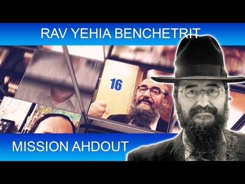 MISSION AHDOUT 16 - UNITE - Rav Yehia Benchetrit - TORAH ET GUEOULA