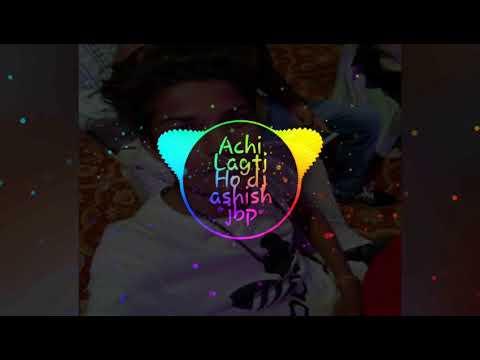 Achi lagti ho Dj.. Ashish jbp..