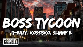 G-Eazy - Boss Tycoon (Lyrics) ft. Kossisko, Slimmy B