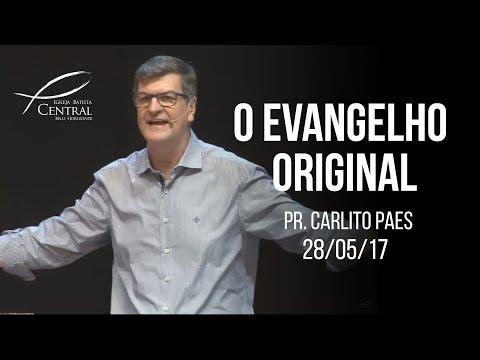 O Evangelho Original I Pr. Carlito Paes I 28/05/17