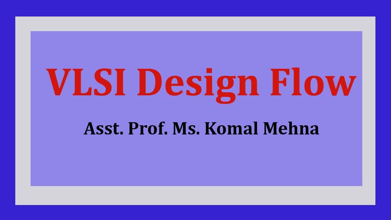 Vlsi Design Flow Btech By Miss Komal Mehna Biyani Groups Of
