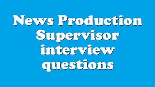 News Production Supervisor interview questions