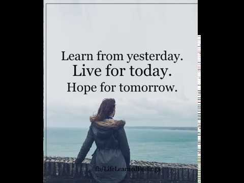 Life Learned Feelings | Learn From Yesterday Live For Today Hope