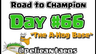 "Clash of Clans TH2 to Champion, Day 66: ""The A-Hog Base"""